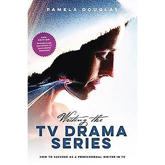 Writing the TV Drama Series - How to Succeed as a Professional Writer