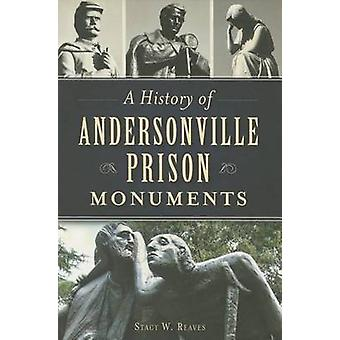 A History of Andersonville Prison Monuments by Stacy W Reaves - 97816