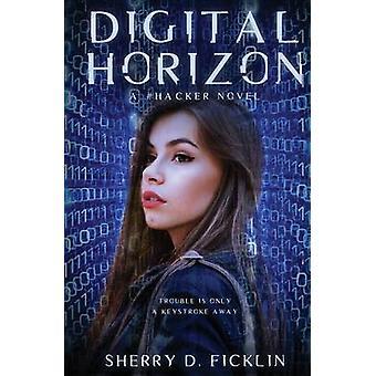 Digital Horizon - A #Hacker Novel by Sherry D Ficklin - 9781634221870