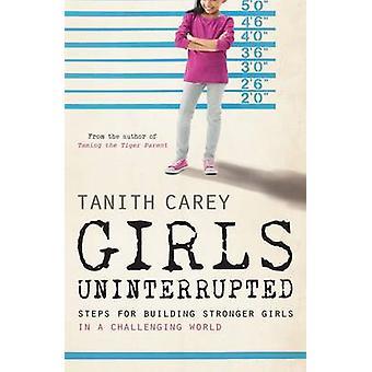 Girls - Uninterrupted - Steps for Building Stronger Girls in a Challen