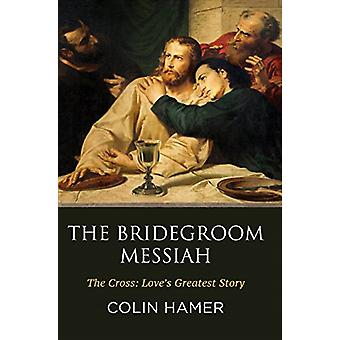 The Bridegroom Messiah by Colin Hamer - 9781912120604 Book