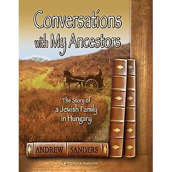 Conversations with My Ancestors - The Story of a Jewish Family in Hung