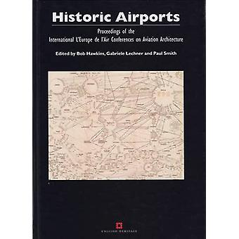 Historic Airports - Proceedings of the L'Europe de L'air Conferences o