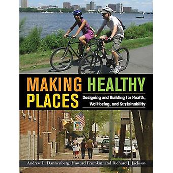 Making Healthy Places - Designing and Building for Health - Well-being