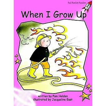 Red Rocket Readers PreReading Fiction Set B When I Grow Up par Pam Holden