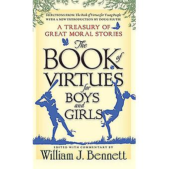 The Book of Virtues for Boys and Girls A Treasury of Great Moral Stories by Bennett & William J.