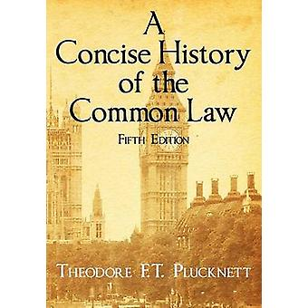A Concise History of the Common Law. Fifth Edition. by Plucknett & Theodore F. T.