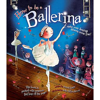 How to be a Ballerina by Harriet Castor & Illustrated by Holly Clifton Brown