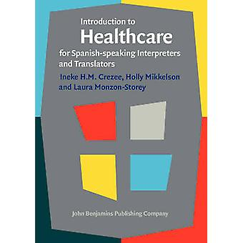 Introduction to Healthcare for Spanishspeaking Interpreters and Translators by Ineke Crezee & Holly Mikkelson & Laura Monzon storey