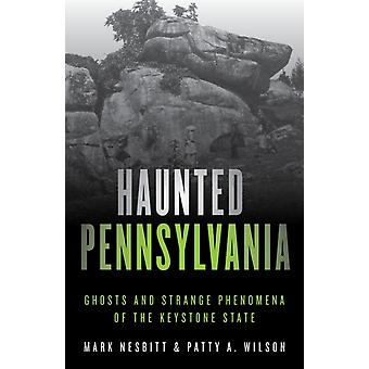 HAUNTED PENNSYLVANIA 2ED by WILSON & PATTY A.