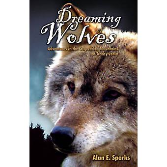 Dreaming of Wolves - Adventures in the Carpathian Mountains of Transyl