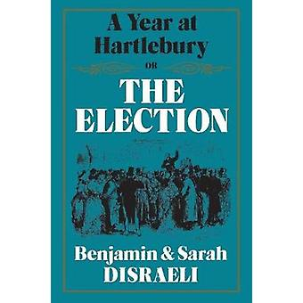 A Year at Hartlebury Or The  Election by Disraeli & Benjamin