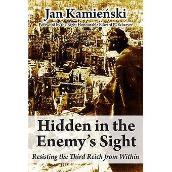 Hidden in the Enemys Sight Resisting the Third Reich from Within by Kamienski & Jan