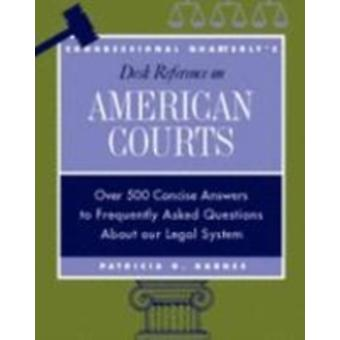 CQs Desk Reference on American Courts Over 500 Answers to Questions About Our Legal System by Barnes & Patricia G.