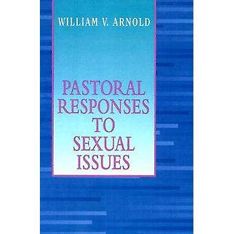 Pastoral Responses to Sexual Issues by Arnold & William V.