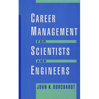 Career Management for Scientists and Engineers by Borchardt & John K.