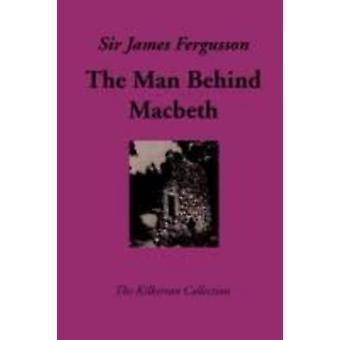 The Man Behind Macbeth by Fergusson & James
