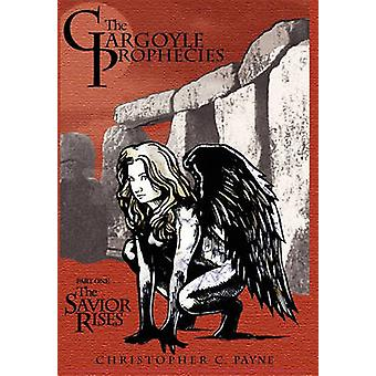 The Gargoyle Prophecies Part I the Savior Rises by Payne & Christopher C.