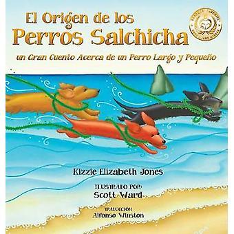 El Origen de los Perros Salchicha Un Gran Cuento Acerca de un Perro Largo y Pequeo SpanishEnglish Bilingual Hard Cover by Jones & Kizzie