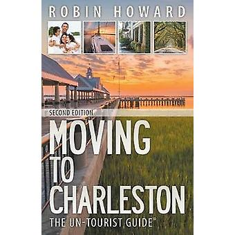 Moving to Charleston The UnTourist Guide by Howard & Robin
