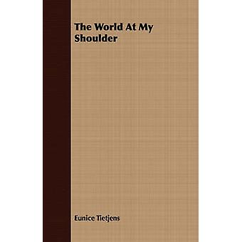 The World At My Shoulder by Tietjens & Eunice