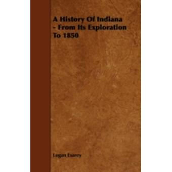 A History Of Indiana  From Its Exploration To 1850 by Esarey & Logan