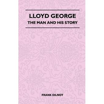 Lloyd George  The Man and His Story by Dilnot & Frank
