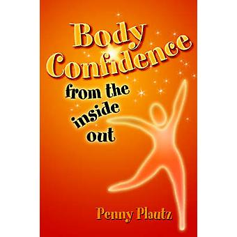 Body Confidence From The Inside Out by Plautz & Penny