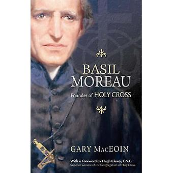 Basil Moreau Founder of Holy Cross by MacEoin & Gary