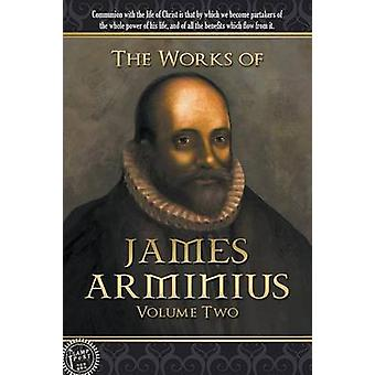 The Works of James Arminius Volume Two by Arminius & James