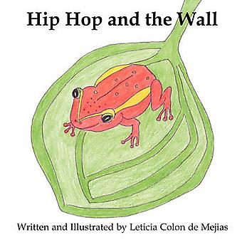 Hip Hop and the Wall by Colon De Mejias & Leticia