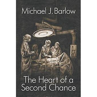 The Heart of a Second Chance by Barlow & Michael