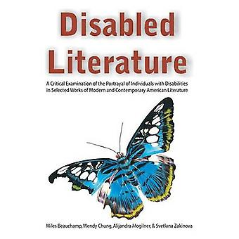 Disabled Literature A Critical Examination of the Portrayal of Individuals with Disabilities in Selected Works of Modern and Contemporary American Literature by Beauchamp & Miles