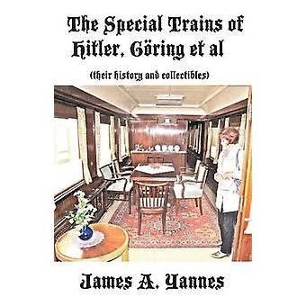 The Special Trains of Hitler Gring et al their history and collectibles by Yannes & James A