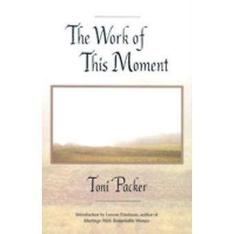The Work of This Moment by Packer & Toni