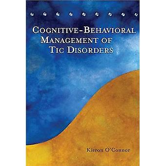 Cognitive Behavioural Treatment of TIC Disorders by Kieron O Connor -