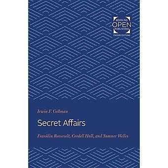 Secret Affairs - Franklin Roosevelt - Cordell Hull - and Sumner Welles