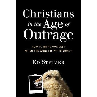 Christians in the Age of Outrage by Ed Stetzer - 9781496433619 Book