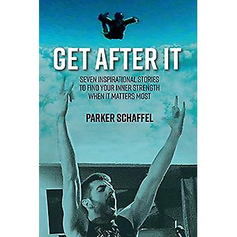 Get After It - Seven Inspirational Stories to Find Your Inner Strength