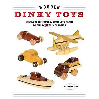 Wooden Dinky Toys - Simple Techniques & Complete Plans to Build 20