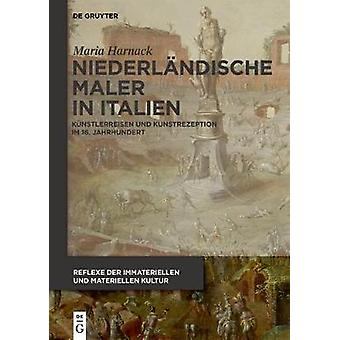 Niederlandische Maler in Italien - Kunstlerreisen und Kunstrezeption i