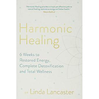 Guérison harmonique - 6 semaines pour restaurer l'énergie - Détoxificatio complet