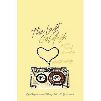 The Last Goldfish - A Memoir of Friendship by Anita Lahey - 9781771963