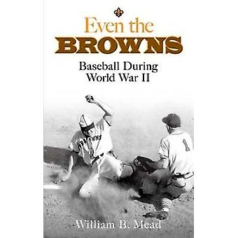 Even the Browns - Baseball During World War II by William B. Mead - 97