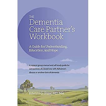 The Dementia Care Partner's Workbook - A Guide for Understanding - Edu