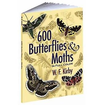 600 Butterflies and Moths in Full Color by W F Kirby