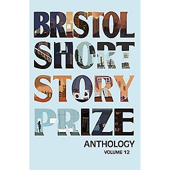 Bristol Short Story Prize Anthology Volume 12 by Joe Melia - 97819100