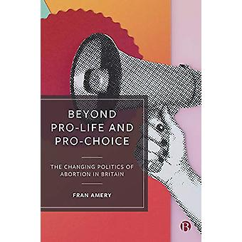 Beyond Pro-life and Pro-choice - The Changing Politics of Abortion in
