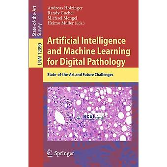 Artificial Intelligence and Machine Learning for Digital Pathology  StateoftheArt and Future Challenges by Edited by Andreas Holzinger & Edited by Randy Goebel & Edited by Michael Mengel & Edited by Heimo M ller