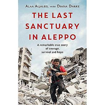Das letzte Heiligtum in Aleppo: Eine bemerkenswerte wahre Geschichte von Mut, Hoffnung und Überleben